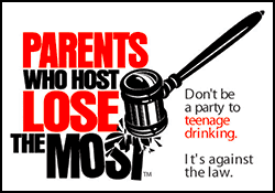 Logo: Parents Who Host Lose the Most. Don't be a party to teenage drinking. It's against the law.